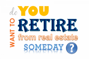 Retire from real estate someday